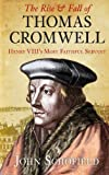The Rise & Fall of Thomas Cromwell: Henry VIIIs Most Faithful Servant