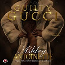 Guilty Gucci Audiobook by Ashley Antoinette,  Buck 50 Productions - producer Narrated by  iiKane