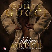 Guilty Gucci | Livre audio Auteur(s) : Ashley Antoinette,  Buck 50 Productions - producer Narrateur(s) :  iiKane