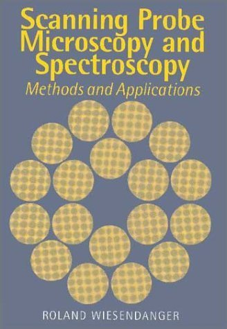Scanning Probe Microscopy And Spectroscopy: Methods And Applications By Wiesendanger, Roland Published By Cambridge University Press Hardcover