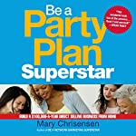 Be a Party Plan Superstar: Build a $100,000-a-Year Direct Selling Business from Home | Mary Christensen