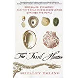 The Fossil Hunter: Dinosaurs, Evolution, and the Woman Whose Discoveries Changed the World (MacSci) ~ Shelley Emling