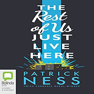 The Rest of Us Just Live Here (       UNABRIDGED) by Patrick Ness Narrated by James Fouhey
