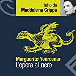 L'opera al nero: Letto da Maddalena Crippa | Marguerite Yourcenar