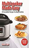 Multicooker Made Easy: 43 Incredible Recipes  for Busy Families