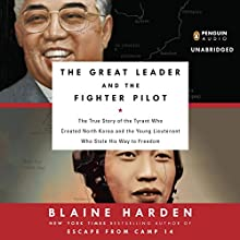 The Great Leader and the Fighter Pilot: The True Story of the Tyrant Who Created North Korea and the Young Lieutenant Who Stole His Way to Freedom (       UNABRIDGED) by Blaine Harden Narrated by Mark Bramhall