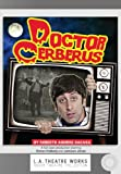 Doctor Cerberus (Library Edition Audio CDs) (L.a. Theatre Works Audio Theatre Collection)