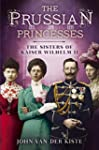 The Prussian Princesses: The Sisters...