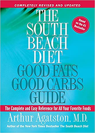 The South Beach Diet Good Fats, Good Carbs Guide: The Complete and Easy Reference for All Your Favorite Foods