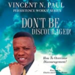 Don't Be Discouraged!: How To Overcome Discouragement! | Vincent N. Paul