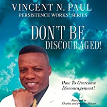 Don't Be Discouraged!: How To Overcome Discouragement! (       UNABRIDGED) by Vincent N. Paul Narrated by Ron Phillips