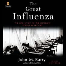 The Great Influenza: The Epic Story of the Deadliest Plague in History (       UNABRIDGED) by John M. Barry Narrated by Scott Brick