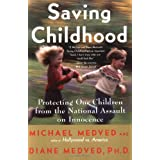 Saving Childhood: Protecting Our Children from the National Assault on Innocence ~ Michael Medved