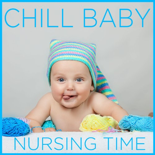 Chill Baby Nursing Time: Music To Relax And Calm Your Baby During Breastfeeding And Nursing front-1054756