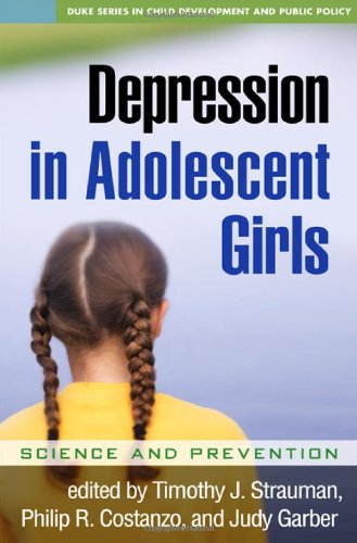 Depression In Adolescent Girls: Science And Prevention (Duke Series In Child Develpment And Public Policy)
