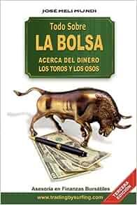 Todo Sobre La Bolsa: Acerca de los Toros y los Osos (Spanish Edition