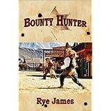 Bounty Hunter ~ Rye James