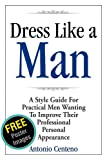 img - for Dress Like a Man: A Style Guide for Practical Men Wanting to Improve Their Professional Personal Appearance book / textbook / text book