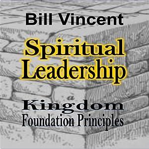 Spiritual Leadership: Kingdom Foundation Principles Audiobook