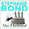 Our Husband: A Humorous Romantic Mystery (       UNABRIDGED) by Stephanie Bond Narrated by VOplanet Studios, Maureen Jones