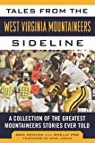 img - for Tales from the West Virginia Mountaineers Sideline: A Collection of the Greatest Mountaineers Stories Ever Told book / textbook / text book