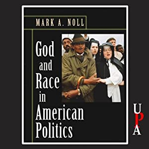 God and Race in American Politics: A Short History | [Mark A. Noll]