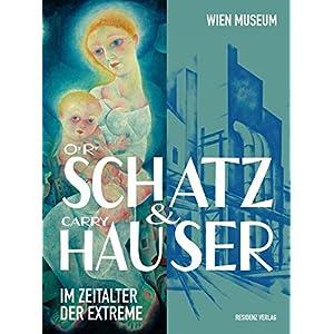 Otto Rudolf Schatz und Carry Hauser: Im Zeitalter der Extreme