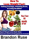 How To Lose Weight Fast: Cutting Cravings, Slimming Down, & Living Healthier