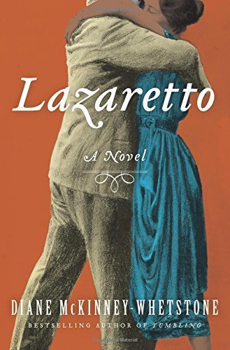 Lazaretto: A Novel by Diane McKinney-Whetstone (2016-04-12)