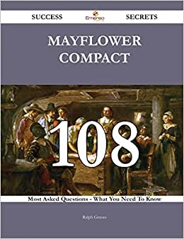 Mayflower Compact 108 Success Secrets: 108 Most Asked Questions On Mayflower Compact - What You Need To Know
