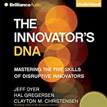 The Innovator's DNA: Mastering the Five Skills of Disruptive Innovators | Livre audio Auteur(s) : Jeff Dyer, Hal Gregersen, Clay Christensen Narrateur(s) : Mel Foster