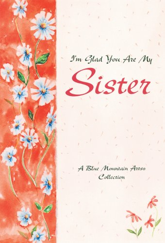 I'm Glad You Are My Sister: A Blue Mountain Arts Collection