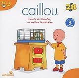Caillou 28 - Hamsti, der Hamster und weitere Geschichten by CAILLOU (2013-08-03)