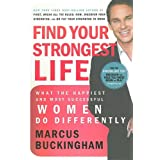 Find Your Strongest Life: What the Happiest and Most Successful Women Do Differentlyby Marcus Buckingham