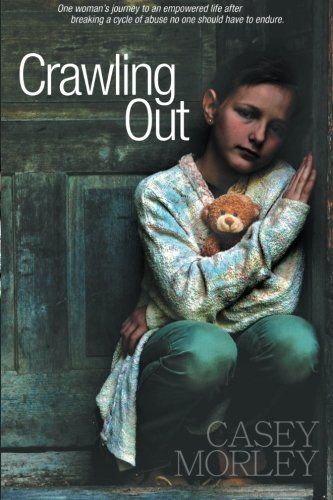 Crawling Out: One Woman'S Journey To An Empowered Life After Breaking A Cycle Of Abuse No One Should Have To Endure front-620815