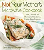 Not Your Mother's Microwave Cookbook: Fresh, Delicious, and Wholesome Main Dishes, Snacks, Sides, Desserts, and More (NYM Series) (1558324186) by Hensperger, Beth