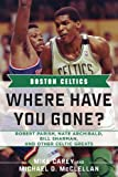 Boston Celtics: Where Have You Gone? Robert Parish, Nate Archibald, Bill Sharman and Other Celtic Greats (Where Have You Gone?)