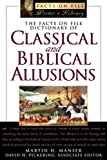 The Facts on File Dictionary of Classical and Biblical Allusions (Facts on File Writer's Library) (081604869X) by Manser, Martin H.