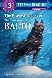 The Bravest Dog Ever: The True Story of Balto (Step into Reading)