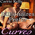 Billionaires Prefer Curves: BBW Erotic Romance | Carrie Kelly
