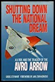 Shutting down the national dream: A.V. Roe and the tragedy of the Avro Arrow ,by Stewart, Greig ( 1988 ) Hardcover