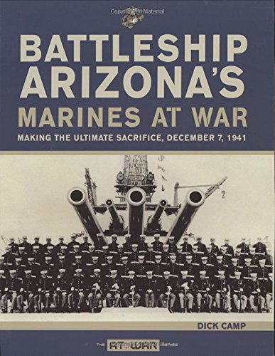 Battleship Arizona's Marines At War: Making the Ultimate Sacrifice, December 7, 1941