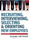 Recruiting, Interviewing, Selecting & Orienting New Employees (Recruiting, Interviewing, Selecting and Orienting New Employees)