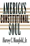 Americas Constitutional Soul (The Johns Hopkins Series in Constitutional Thought)