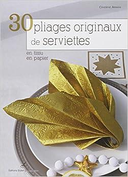 30 pliages originaux de serviettes en tissu en papier cendrine armani livres. Black Bedroom Furniture Sets. Home Design Ideas