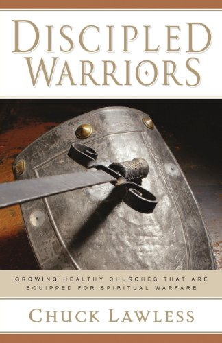 Discipled Warriors: Growing Healthy Churches That Are Equipped for Spiritual Warfare
