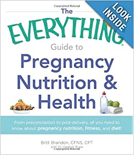 Downloads The Everything Guide to Pregnancy Nutrition & Health: From Preconception to Post-delivery, All You Need to Know About Pregnancy Nutrition, Fitness, and Diet! (Everything Series) e-book
