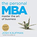 The Personal MBA: Master the Art of Business (       UNABRIDGED) by Josh Kaufman Narrated by Josh Kaufman