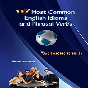 117 Most Common English Idioms and Phrasal Verbs: Workbook 5 Audiobook