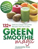 Green Smoothie Magic - 132] Delicious Green Smoothie Recipes That Trim and Slim